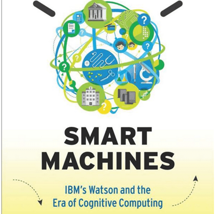 Smart Machines: IBM's Watson and the Era of Cognitive Computing (Columbia Business School Publishing)