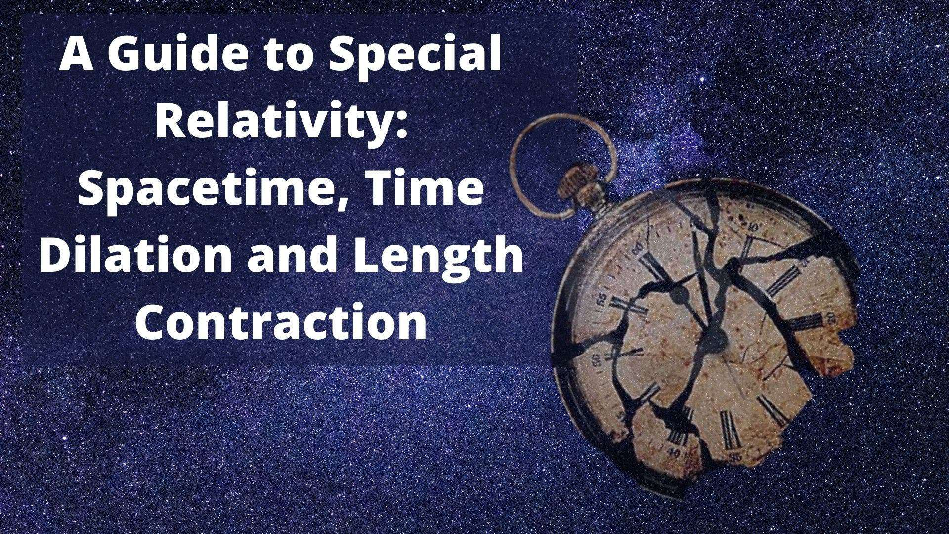 What is Special Relativity: A Guide to Spacetime, Time Dilation and Length Contraction